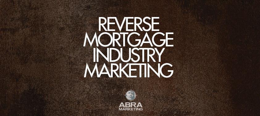 Reverse Mortgage Industry Marketing