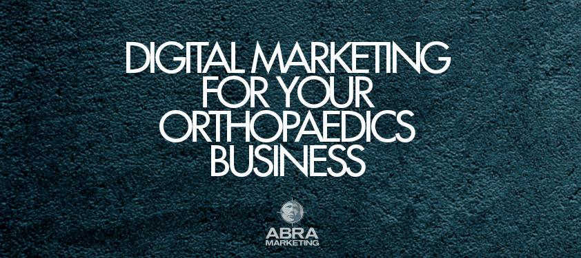 Online Marketing For Orthopaedics Businesses